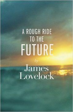A Rough Ride to the Future: Amazon.co.uk: James Lovelock: 9780241004760: Books