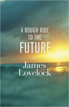 A Rough Ride to the Future: Amazon.co.uk: James Lovelock: 9780241004760: Books