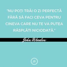 """""""Nu poți trăi o zi perfectă fără să faci ceva pentru cineva care nu te va putea răsplăti niciodată."""" - John Wooden #generozitate #ziperfecta #johnwooden Student, Photo And Video, Videos, Instagram"""