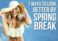 7 Ways To Look Better By Spring Break... BEST PIN I'VE EVER PINNED