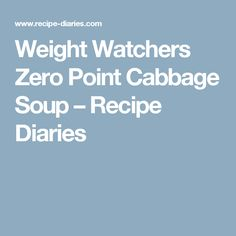 Weight Watchers Zero Point Cabbage Soup – Recipe Diaries