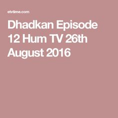 Dhadkan Episode 12 Hum TV 26th August 2016