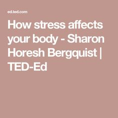 How stress affects your body - Sharon Horesh Bergquist | TED-Ed