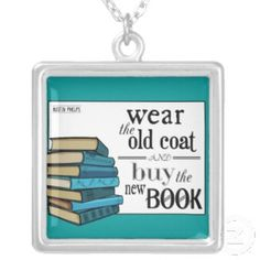 Wear the old coat and buy the new book. Love this one! Sterling silver-plate necklace. Give the Gift of Quote Necklaces and Other Quote Jewelry