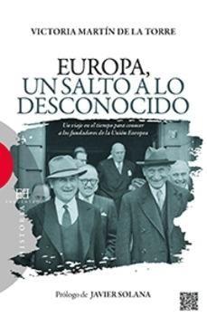 Europa, un salto a lo desconocido : un viaje en el tiempo para conocer a los fundadores de la Unión Europea / Victoria Martín de la Torre ; prólogo de Javier Solana http://fama.us.es/record=b2662326~S5*spi