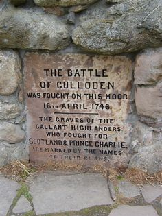 """The Battle Of Culloden was fought on this moor, April 16, 1746. The graves of the gallant Highlanders who fought for Scotland & Prince Charlie, are marked by the names of their Clans."" (The cairn was erected by Duncan Forbes in 1881 and stands 20 feet high.) Culloden is a tract of moorland in the county of Inverness, Scotland, forming a part of the northeast of Drummossie Moor and lying about 6 miles (10 km) east of Inverness."