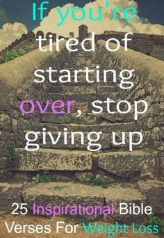 If you're tired of starting over, stop giving up! Check Out 25 Inspirational Bible Verses For Weight Loss