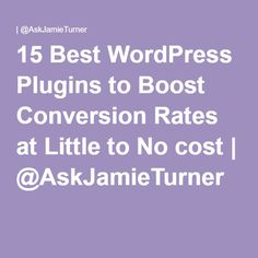 15 Best WordPress Plugins to Boost Conversion Rates at Little to No cost | @AskJamieTurner