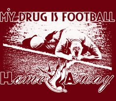 MY DRUG IS FOOTBALL