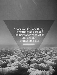 I focus on forgetting the past and looking forward what lies ahead ~ Philippians… Cool Words, Wise Words, Wise Sayings, Quotes To Live By, Me Quotes, Forget The Past Quotes, Focus Quotes, Career Quotes, Faith Quotes
