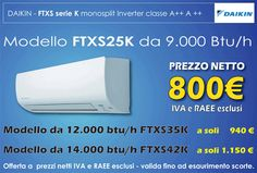 Climatizzatore fisso a parete DAIKIN serie K modello FTXS-K Small Class Wall in offerta al prezzo speciale. Daikin FTXS20K 7000 BTU a soli 750 € Daikin FTXS25K 9000 BTU a soli 800 € Daikin FTXS35K 12000 BTU a soli 940 € Daikin FTXS42K 14000 BTU a soli 1.150 € acquista on-line su : http://www.ingrossoclima.it/offerte-daikin-K.asp Condizionatore monosplit a pompa di calore (CALDO - FREDDO) con tecnologia DC-Inverter in Classe energetica A++A++ con Gas refrigerante ecologico R410A
