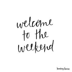 Welcome to the weekend.