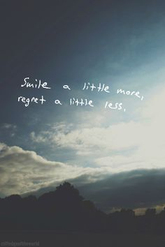 """Smile a little more. Regret a little less."" #quote #MindfulLiving OurMLN.com"