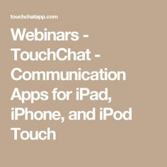 Webinars - TouchChat - Communication Apps for iPad, iPhone, and iPod Touch