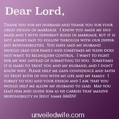 Prayer Of The Day – Letting My Husband Lead --- Dear Lord, Thank you for my husband and thank you for your great design of marriage.  I know you made my husband and I with different roles in marriage, but it is not always easy to follow through with our different responsibilities.  You have said my h… Read More Here http://unveiledwife.com/prayer-day-letting-husband-lead/