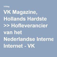 VK Magazine, Hollands Hardste >> Hofleverancier van het Nederlandse Internet - VK Magazine
