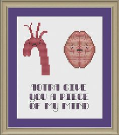 Aorta give you a piece of my mind: nerdy anatomy cross-stitch pattern. $3.00, via Etsy.