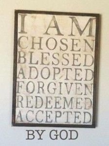 Ephesians 1:3-14 - I am chosen, blessed, adopted, forgiven, redeemed, accepted by God