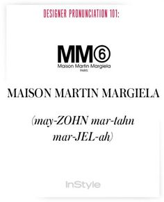 How to Pronounce Designers' Names to Prep for Fashion Week - Maison Martin Margiela from #InStyle