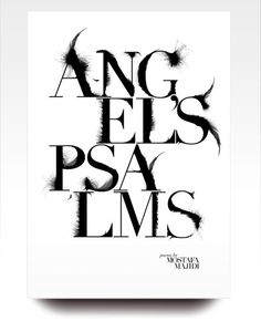 The feathers on the typeface is the most notable feature. Another case of great association between the design and the words used for it. The placement separation is also a noticeable detail, specifically on Angels Psalms. All that's used in the design is black and white too, making it even more amazing. Designer - Craig Ward