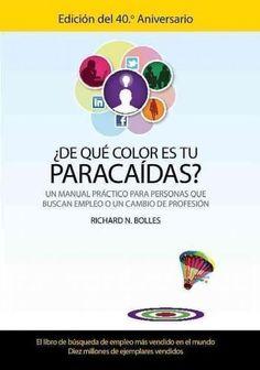 De qu color es tu paracadas? / What Color is Your Parachute? (SPANISH): Un manual practico para personas que buscan empleo o un cambio de profesion / A practical manual for people seeking employment or a career change