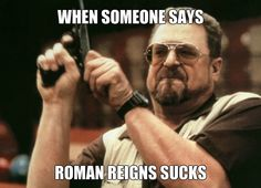 Every Roman Reigns fan knows the feeling