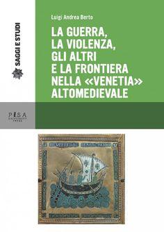 """Libreria Medievale: La guerra, la violenza, Gli altri e la frontiera nella """"Venetia"""" altomedievale"""