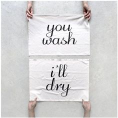 growing up we always said ... you wash, i'll dry - before doing dishes!
