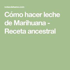 Cómo hacer leche de Marihuana - Receta ancestral