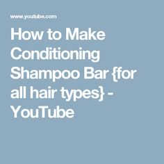 How to Make Conditioning Shampoo Bar {for all hair types} - YouTube
