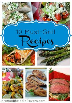 10 Must-Grill Recipes...Substitute Pork for Chicken/Beef...