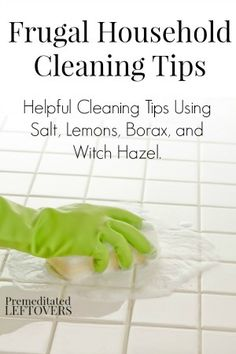 Frugal Household Cleaning Hacks - Here is a list of helpful household cleaning hacks using salt, lemons, borax, and witch hazel.