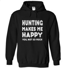 Hunting Makes Me Happy You, Not So Much - #sleeveless hoodie #black shirts. BUY NOW => https://www.sunfrog.com/Funny/-Hunting-Makes-Me-Happy-You-Not-So-Much.html?60505