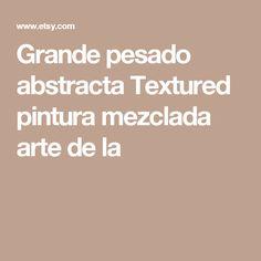 Grande pesado abstracta Textured pintura mezclada arte de la