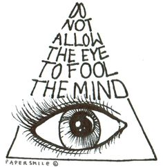 Do not allow the eye to fool the mind.