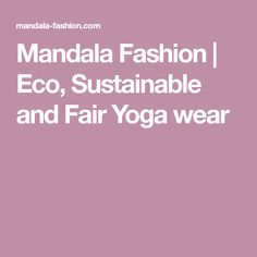 Mandala Fashion | Eco, Sustainable and Fair Yoga wear