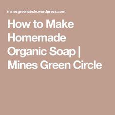 How to Make Homemade Organic Soap | Mines Green Circle