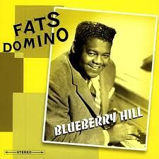 blueberry hill -Fats Domino---from 1956