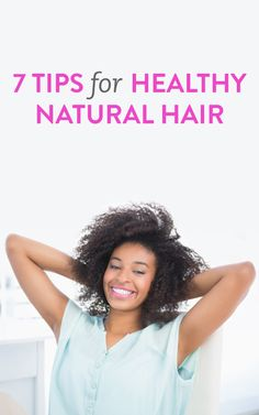 7 tips for healthy natural hair