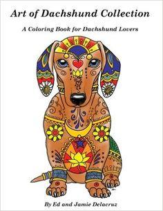 Amazon.com: Art of Dachshund Coloring Book: Coloring book for dog lovers (9781533484123): Ed Delacruz, Jamie Delacruz: Books