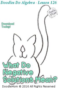 Download today's lesson from DoodlesDoAlgebra by DoodleMom at TeachMeBetter.org What is the meaning of a negative solution to an algebraic problem? Hey Moms! - don't forget you can ask me questions, get answers.