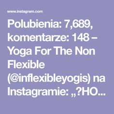 """Polubienia: 7,689, komentarze: 148 – Yoga For The Non Flexible (@inflexibleyogis) na Instagramie: """"✨HOW TO TOE TAP by @maxandlizacro ✨ . (This is an amazing tutorial, if it is beyond your level now,…"""""""