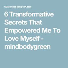 6 Transformative Secrets That Empowered Me To Love Myself - mindbodygreen