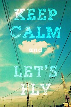 Keep Calm and Let's Fly