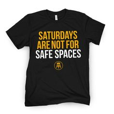 Saturdays are NOT for Safe Spaces Tee