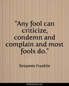 Image result for any fool can criticize condemn and complain and most fools do