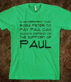 A government that robs Peter to pay Paul can always depend on the support of Paul