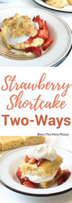 Strawberry Shortcake Two Ways ~  one recipe for a sweet biscuit-like shortcake and one recipe for a cake-like strawberry shortcake, because I aim to please.