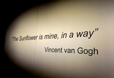 van gogh quote: the sunflower is mine, in a way #vangoghalive exhibit at Discovery Place Charlotte