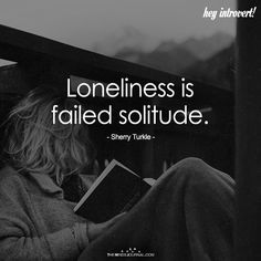 Loneliness Is Failed Solitude - https://themindsjournal.com/loneliness-failed-solitude/